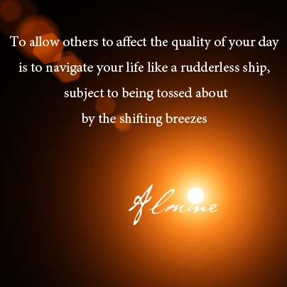 Allowing others to affect the quality of your day...