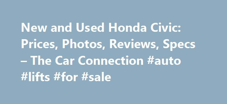 New and Used Honda Civic: Prices, Photos, Reviews, Specs – The Car Connection #auto #lifts #for #sale http://auto.remmont.com/new-and-used-honda-civic-prices-photos-reviews-specs-the-car-connection-auto-lifts-for-sale/  #used honda civic # Honda Civic What will I get by subscribing to email updates? At The Car Connection we are continually striving to get you timely, relevant information about the vehicle you are interested in. Our email updates will notify you whenever we have new…