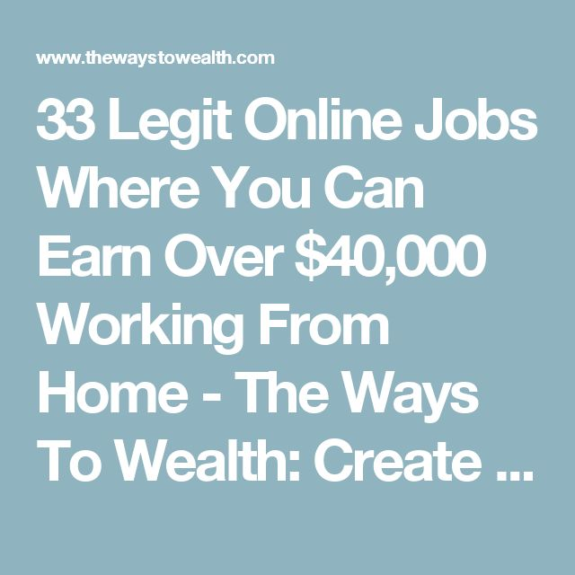 33 Legit Online Jobs Where You Can Earn Over $40,000 Working From Home - The Ways To Wealth: Create Wealth & Live The Good Life