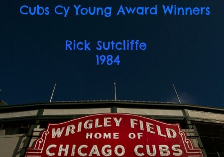 October 23, 1984 Congratulations to Rick Sutcliffe for winning the NL Cy Young Award.  Traded in the middle of the season to the Cubs, Sutcliffe goes 16-1 to help lead the Cubs to the playoffs and one victory short of a World Series appearance.