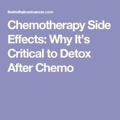Chemotherapy Side Effects: Why It's Critical to Detox After Chemo