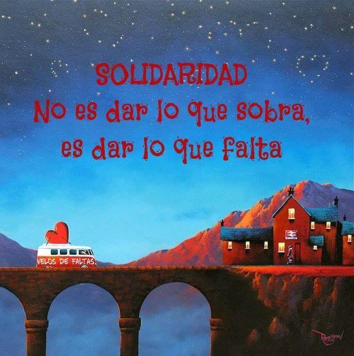 Solidaridad no es dar lo que sobra, es dar lo que falta.