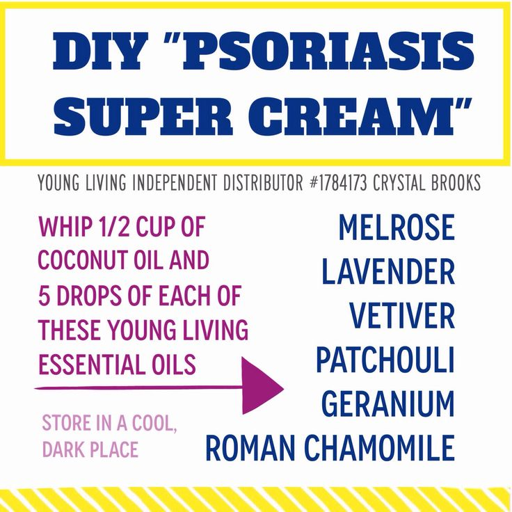 "DIY ""SUPER PSORIASIS CREAM""-  Whip 1/2 cup of coconut oil and 5 drops of each of the following Young Living essential oils: Melrose, lavender, vetiver, patchouli, geranium, and Roman chamomile.  You can use a stand mixer or a hand mixer.  You may get a better consistency if you cool your coconut oil first.  Once made, store in a cool, dark place.   www.ylwebsite.com/crystalbrooks"