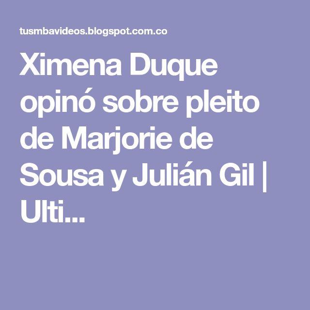 Ximena Duque opinó sobre pleito de Marjorie de Sousa y Julián Gil | Ulti...