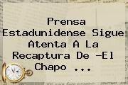 http://tecnoautos.com/wp-content/uploads/imagenes/tendencias/thumbs/prensa-estadunidense-sigue-atenta-a-la-recaptura-de-el-chapo.jpg Chapo Guzman. Prensa estadunidense sigue atenta a la recaptura de ?El Chapo ..., Enlaces, Imágenes, Videos y Tweets - http://tecnoautos.com/actualidad/chapo-guzman-prensa-estadunidense-sigue-atenta-a-la-recaptura-de-el-chapo/