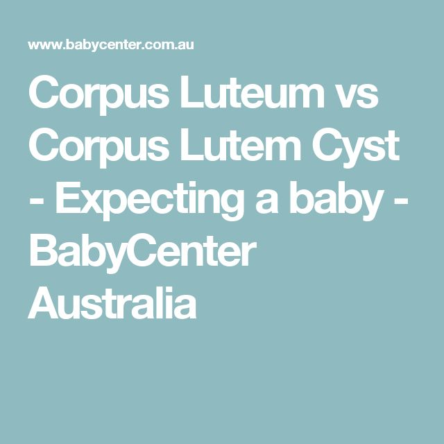 Corpus Luteum vs Corpus Lutem Cyst - Expecting a baby - BabyCenter Australia