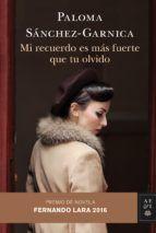 mi recuerdo es mas fuerte que tu olvido (premio de novela fernando lara 2016)-paloma sanchez-garnica-9788408158677