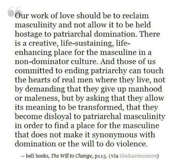 Masculinity vs. patriarchy, and the importance of redefining masculinity so that it does not include violence or dominance as a necessary component.