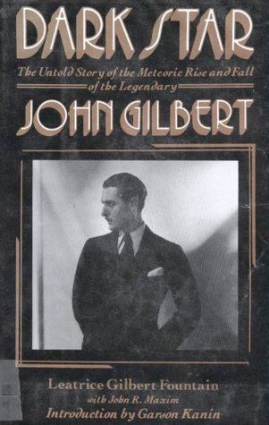 ''Dark Star: The Untold Story of the Meteoric Rise and Fall of Legendary Silent Screen Star John Gilbert''