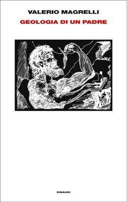Geologia di un padre di Valerio Magrelli (Einaudi, 2013). Clicca sull'immagine per leggere un estratto del libro.