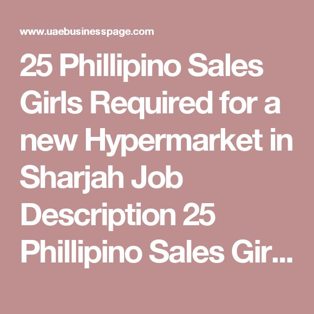 25 Phillipino Sales Girls Required for a new Hypermarket in Sharjah Job Description 25 Phillipino Sales Girls Required for a new Hypermarket in Sharja. – No Prior experience required – Visa Included – 2500 AED Pay please drop your CV