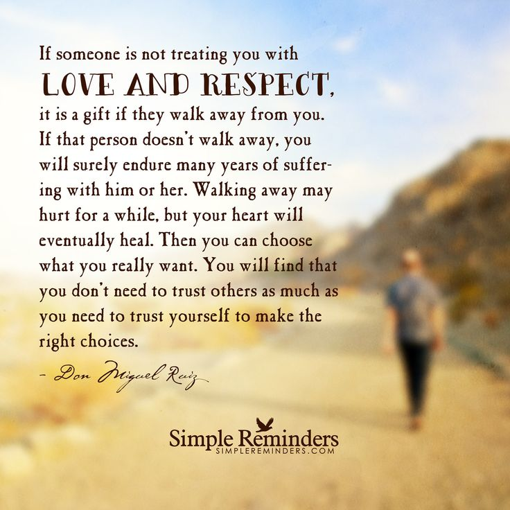 If Someone Is Not Treating You With Love And Respect, It