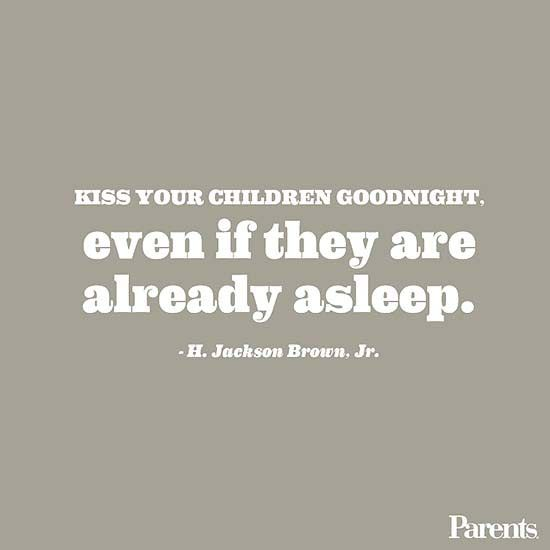 Just do it. Kiss them goodnight