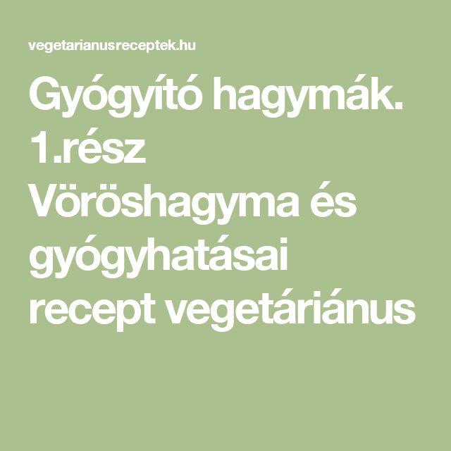 Gyógyító hagymák. 1.rész  Vöröshagyma és gyógyhatásai recept vegetáriánus