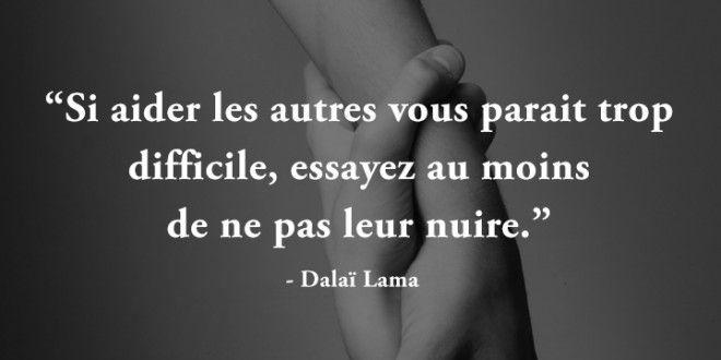 Citation Si aider les autres vous parait trop difficile, essayez au moins de ne pas leur nuire - Dalaï Lama