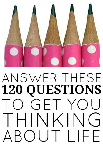 120 questions to get you thinking about life