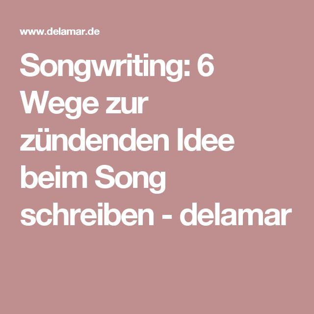 Songwriting: 6 Wege zur zündenden Idee beim Song schreiben - delamar