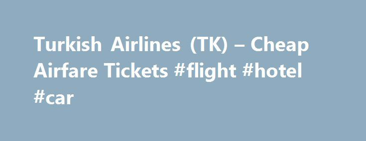 Turkish Airlines (TK) – Cheap Airfare Tickets #flight #hotel #car http://travel.remmont.com/turkish-airlines-tk-cheap-airfare-tickets-flight-hotel-car/  #cheap airline flights # Other Links Busiest Arrival Airports on Turkish Airlines Turkish Airlines is the flag carrier airline for Turkey, and is based in Istanbul at Atatürk International Airport. Turkish Airlines also provides cheap flights out of its secondary hubs at Esenboga International Airport and Sabiha Gb'kçen International…
