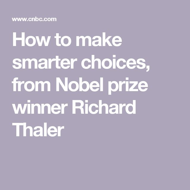 How to make smarter choices, from Nobel prize winner Richard Thaler