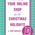 It's time to start prepping your online shop for the Christmas holidays! Would you like to know what actions you need to take from now on up until December and get a FREE checklist to help you along the way? Read now or PIN it to read later.