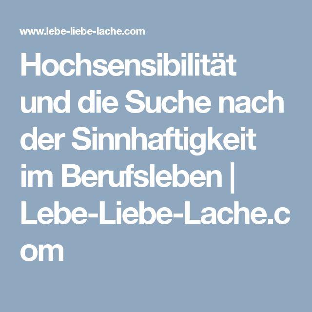 Hochsensibilität und die Suche nach der Sinnhaftigkeit im Berufsleben   Lebe-Liebe-Lache.com
