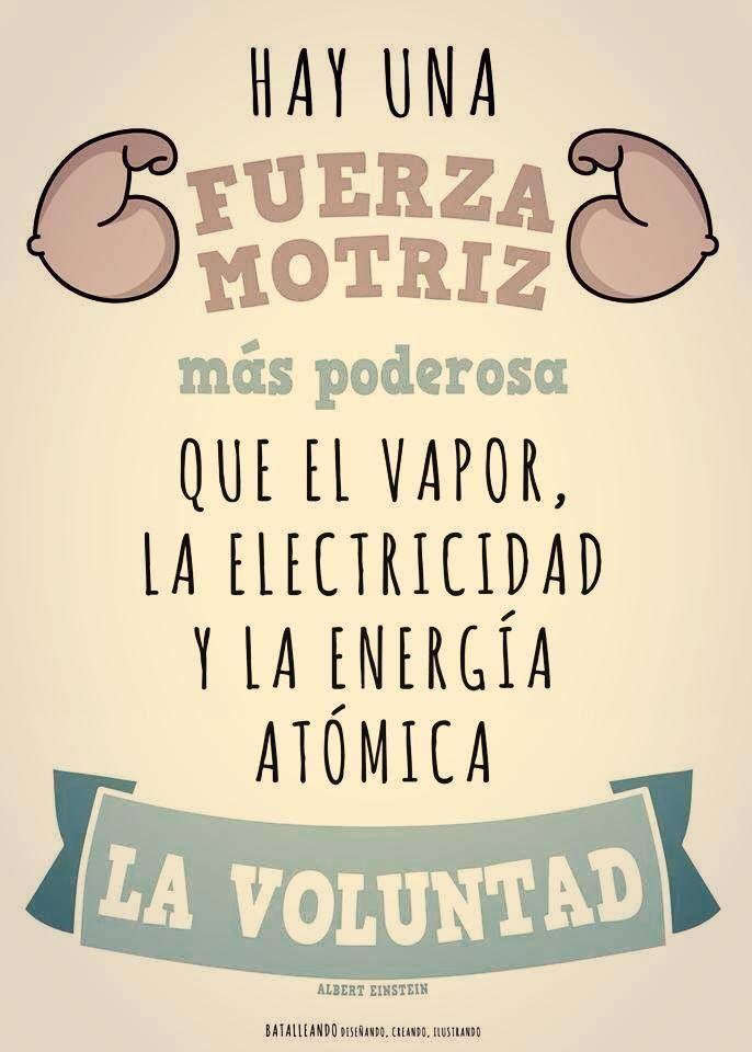 Hay una fuerza motriz más poderosa que la electricidad y la energía atómica. LA VOLUNTAD