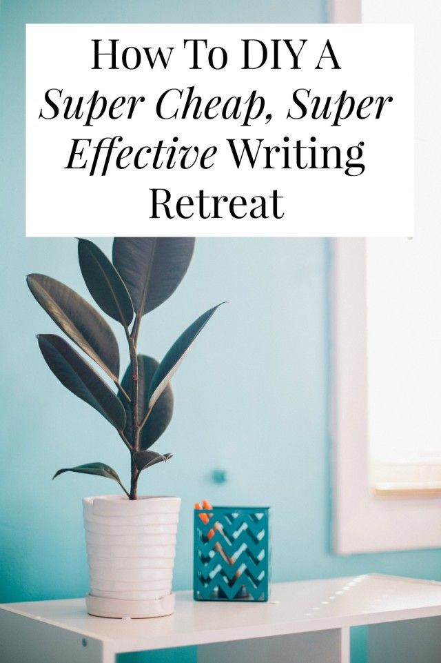 How To DIY A Super Cheap and Super Effective Writing Retreat | A great post on designing your own writing retreat.