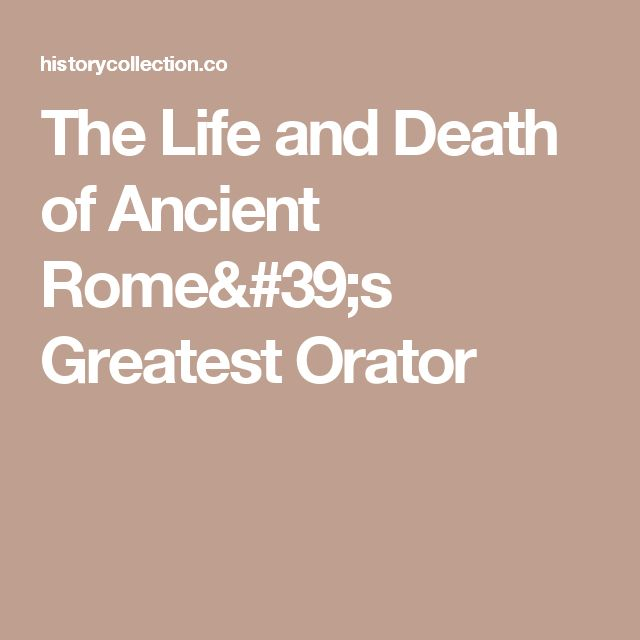 The Life and Death of Ancient Rome's Greatest Orator
