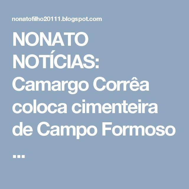 NONATO NOTÍCIAS: Camargo Corrêa coloca cimenteira de Campo Formoso ...