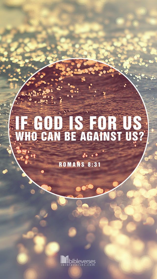 Free Download at http://ibibleverses.christianpost.com/?p=14443  What, then, shall we say in response to these things? If God is for us, who can be against us? -Romans 8:31  #Romans