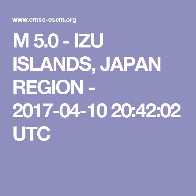 M 5.0 - IZU ISLANDS, JAPAN REGION - 2017-04-10 20:42:02 UTC