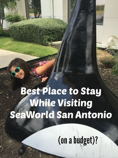 Best Place to Stay While Visiting SeaWorld San Antonio – on a Budget