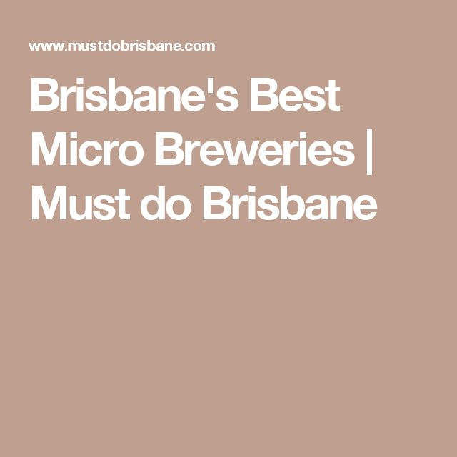 Brisbane's Best Micro Breweries | Must do Brisbane