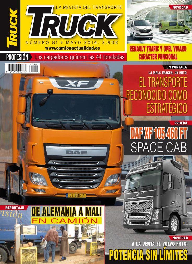 Revista TRUCK Nº 81 - Mayo 2014  Renault Traffic y Opel Vivaro. Carácter funcional La mala imagen del transporte 44 toneladas Reportaje: De Alemania a Mali en camión DAF XF 105 460 FT Space Cab Volvo FH16