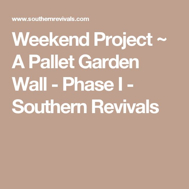Weekend Project ~ A Pallet Garden Wall - Phase I - Southern Revivals