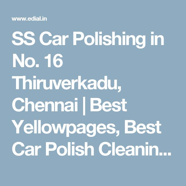 SS Car Polishing in No. 16 Thiruverkadu, Chennai | Best Yellowpages, Best Car Polish Cleaning Service, India