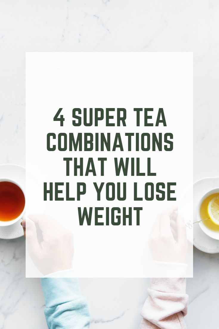4 super tea combinations that will help you lose weight #weightloss