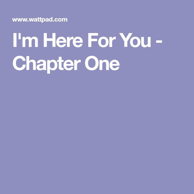 I'm Here For You - Chapter One