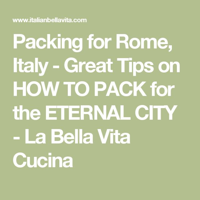 Packing for Rome, Italy - Great Tips on HOW TO PACK for the ETERNAL CITY - La Bella Vita Cucina
