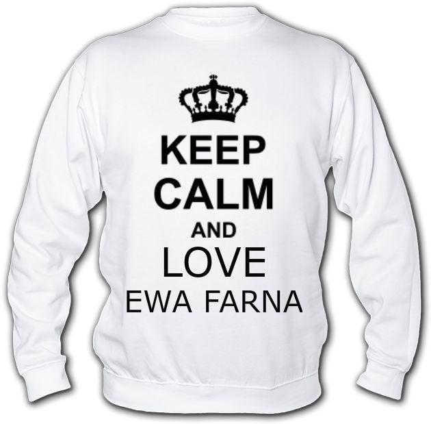 """Bluza """"KEEP CALM AND LOVE EWA FARNA"""""""