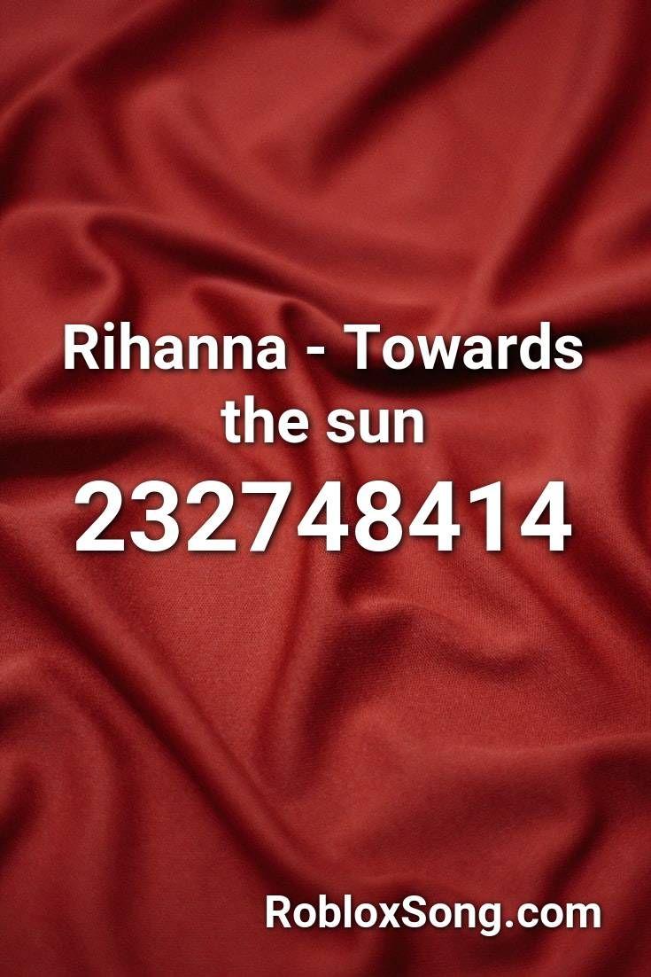 Roblox Id Ynw Melly Rihanna Towards The Sun Roblox Id Roblox Music Codes In 2020 Roblox Towards The Sun Rihanna