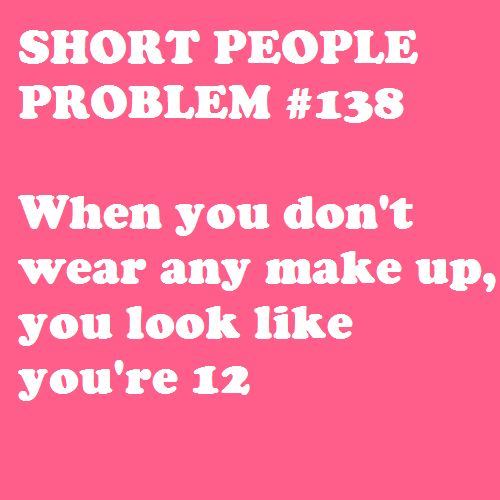 I keep being told it will pay off when I'm 50Quotes Funny, Shorts People Problems, Eye Shadows, Kids Menu, Short People Problems, Everyday Problems, So True, True Stories, Wear Makeup