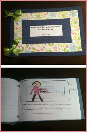 Retirement Book - a gift for a teacher. Have students write down recommendations for how the retiring teacher should spend their retirement.