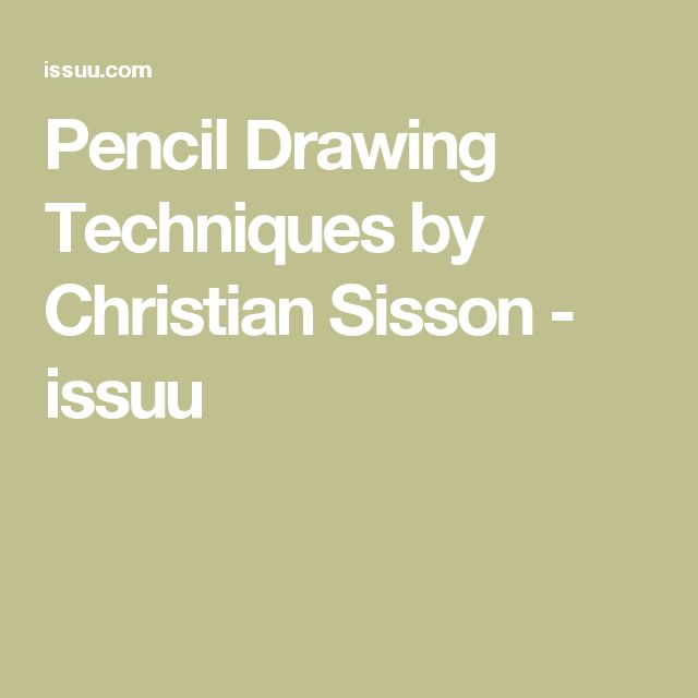 Pencil Drawing Techniques by Christian Sisson - issuu