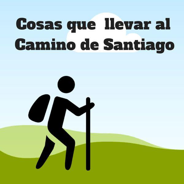 Lista de objetos que necesitaras llevar al Camino de Santiago y tenerlas en la mochila. Consejos y guía para novatos.