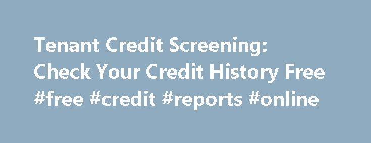 Tenant Credit Screening: Check Your Credit History Free #free #credit #reports #online http://credit.remmont.com/tenant-credit-screening-check-your-credit-history-free-free-credit-reports-online/  #tenant credit check # tenant credit screening Tenant credit screening If you want to help these kinds of professionals, then Read More...The post Tenant Credit Screening: Check Your Credit History Free #free #credit #reports #online appeared first on Credit.