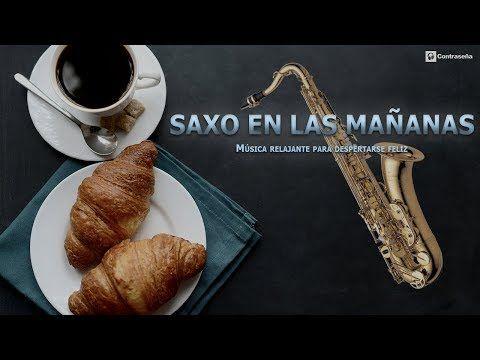 Musica Para Despertar Alegre, SAXO EN LAS MAÑANAS/Música Relajante Para Despertar Feliz Instrumental - YouTube