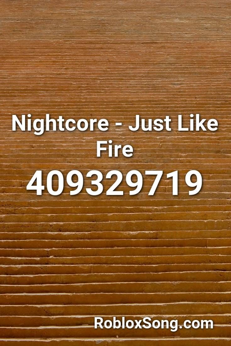 Nightcore Just Like Fire Roblox Id Roblox Music Codes In 2020