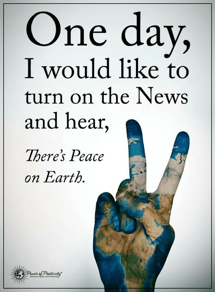 Quotes Someday You would turn on the News and hear, There's finally peace on earth.