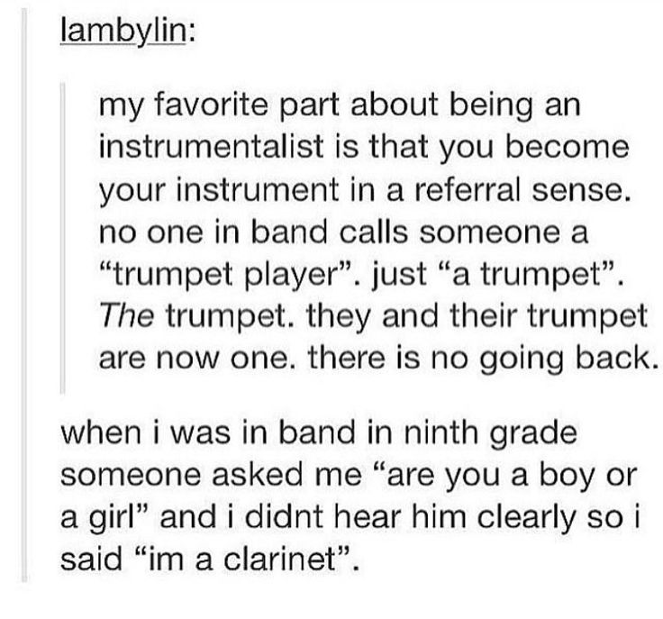 """what do you identify as?"" ""a clarinet""<< my life right there my dude"